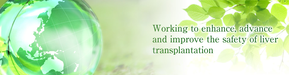Working to enhance, advance and improve the safety of liver transplantation